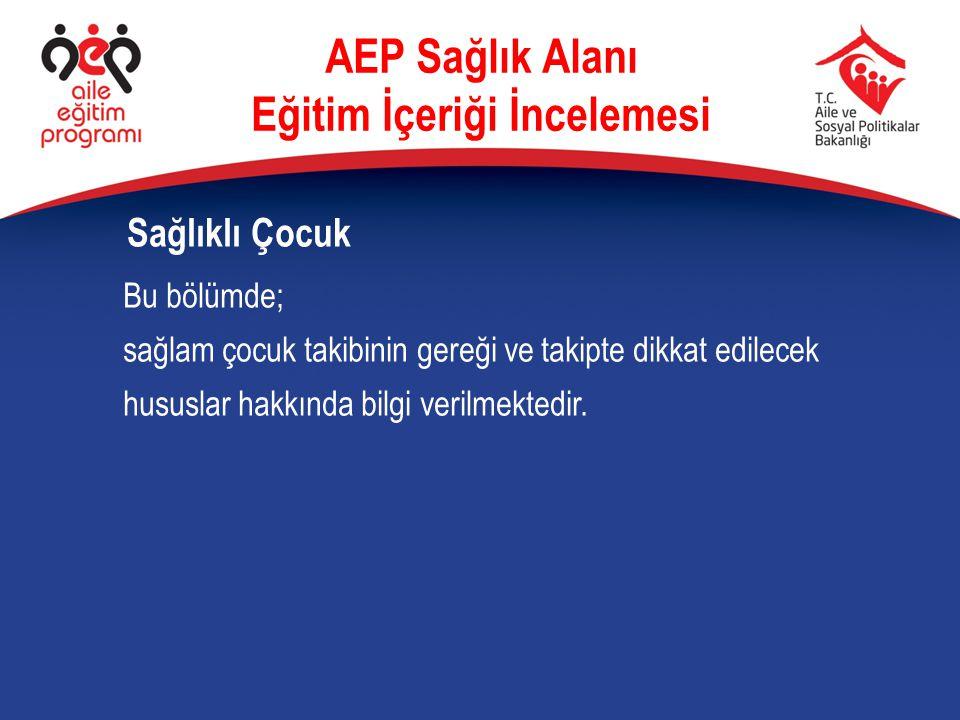 Bu bölümde; sağlam çocuk takibinin gereği ve takipte dikkat edilecek hususlar hakkında bilgi verilmektedir. Sağlıklı Çocuk AEP Sağlık Alanı Eğitim İçe