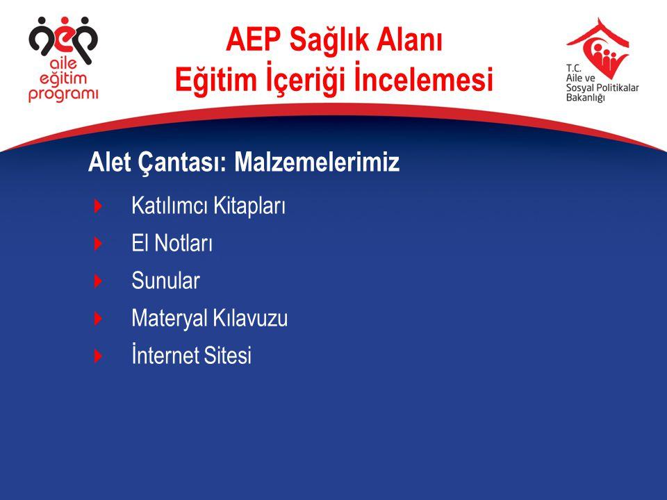  Katılımcı Kitapları  El Notları  Sunular  Materyal Kılavuzu  İnternet Sitesi Alet Çantası: Malzemelerimiz AEP Sağlık Alanı Eğitim İçeriği İncele