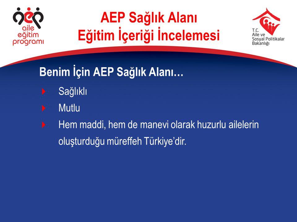 Sağlıklı  Mutlu  Hem maddi, hem de manevi olarak huzurlu ailelerin oluşturduğu müreffeh Türkiye'dir. Benim İçin AEP Sağlık Alanı… AEP Sağlık Alanı