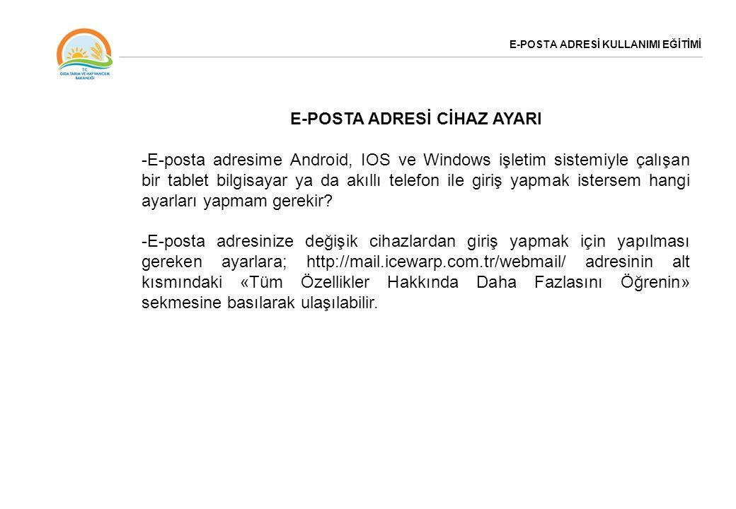 E-POSTA ADRESİ KULLANIMI EĞİTİMİ E-POSTA ADRESİ CİHAZ AYARI -E-posta adresime Android, IOS ve Windows işletim sistemiyle çalışan bir tablet bilgisayar