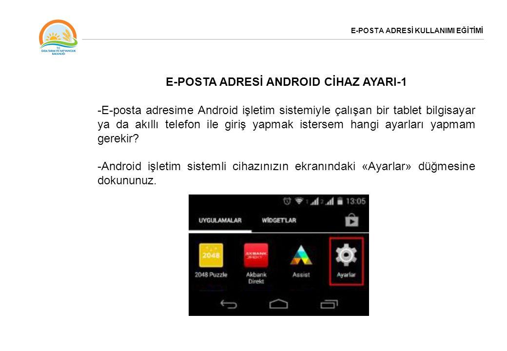 E-POSTA ADRESİ KULLANIMI EĞİTİMİ E-POSTA ADRESİ ANDROID CİHAZ AYARI-1 -E-posta adresime Android işletim sistemiyle çalışan bir tablet bilgisayar ya da