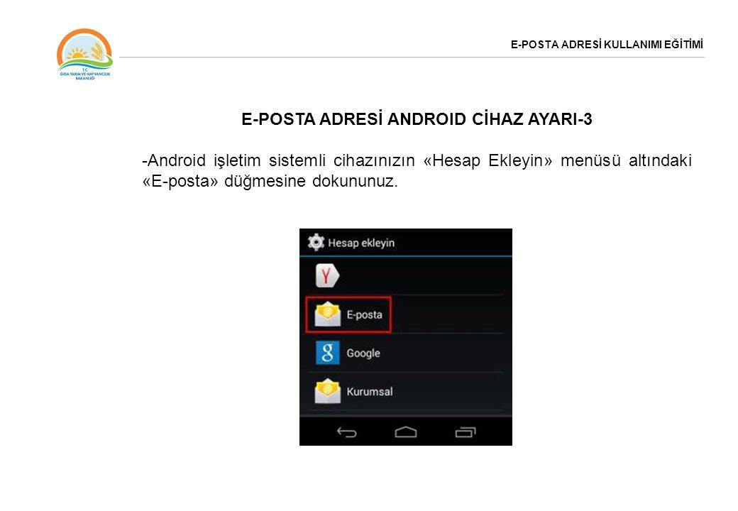 E-POSTA ADRESİ KULLANIMI EĞİTİMİ E-POSTA ADRESİ ANDROID CİHAZ AYARI-3 -Android işletim sistemli cihazınızın «Hesap Ekleyin» menüsü altındaki «E-posta»