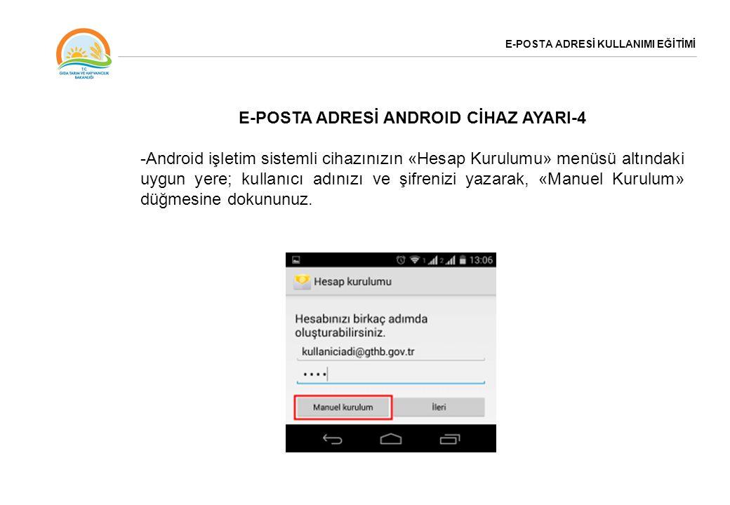 E-POSTA ADRESİ KULLANIMI EĞİTİMİ E-POSTA ADRESİ ANDROID CİHAZ AYARI-4 -Android işletim sistemli cihazınızın «Hesap Kurulumu» menüsü altındaki uygun ye