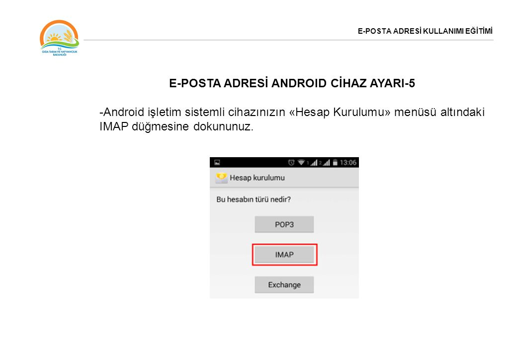 E-POSTA ADRESİ KULLANIMI EĞİTİMİ E-POSTA ADRESİ ANDROID CİHAZ AYARI-5 -Android işletim sistemli cihazınızın «Hesap Kurulumu» menüsü altındaki IMAP düğ