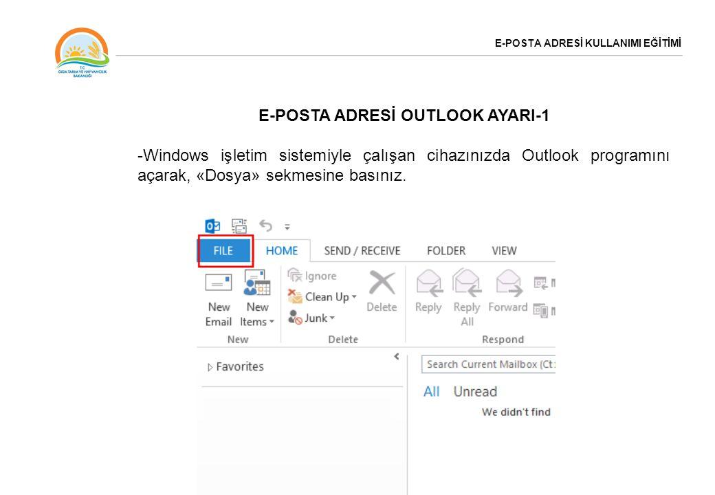 E-POSTA ADRESİ KULLANIMI EĞİTİMİ E-POSTA ADRESİ OUTLOOK AYARI-1 -Windows işletim sistemiyle çalışan cihazınızda Outlook programını açarak, «Dosya» sek