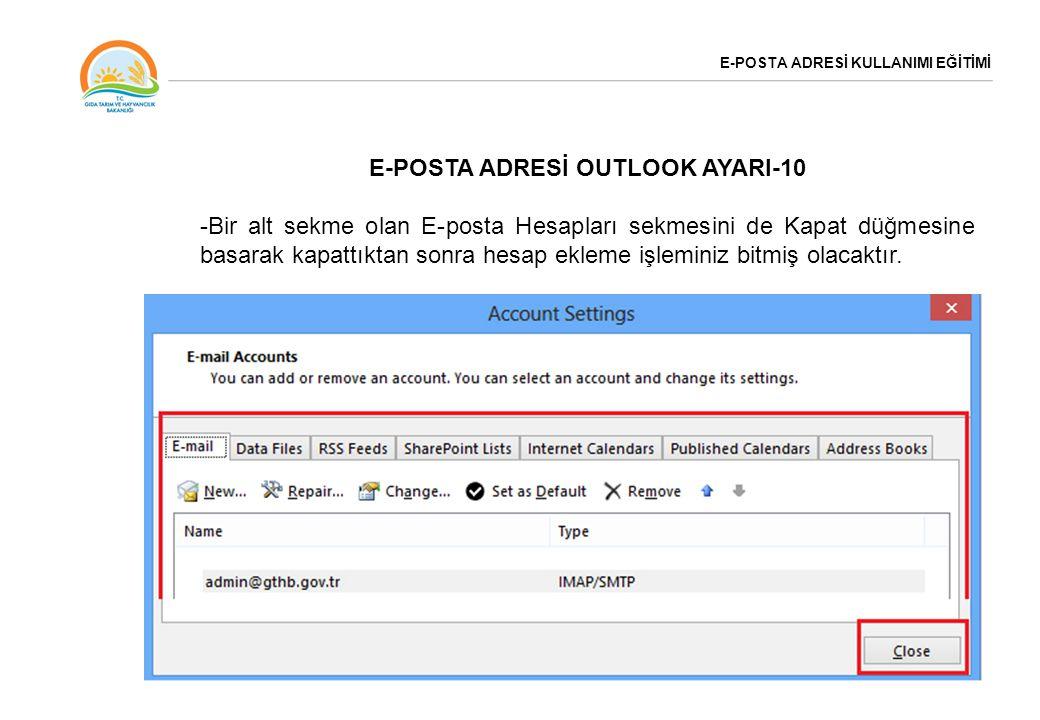 E-POSTA ADRESİ KULLANIMI EĞİTİMİ E-POSTA ADRESİ OUTLOOK AYARI-10 -Bir alt sekme olan E-posta Hesapları sekmesini de Kapat düğmesine basarak kapattıkta