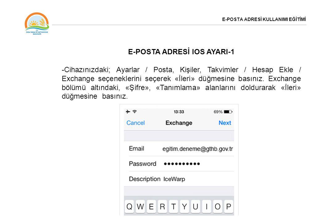 E-POSTA ADRESİ KULLANIMI EĞİTİMİ E-POSTA ADRESİ IOS AYARI-1 -Cihazınızdaki; Ayarlar / Posta, Kişiler, Takvimler / Hesap Ekle / Exchange seçeneklerini