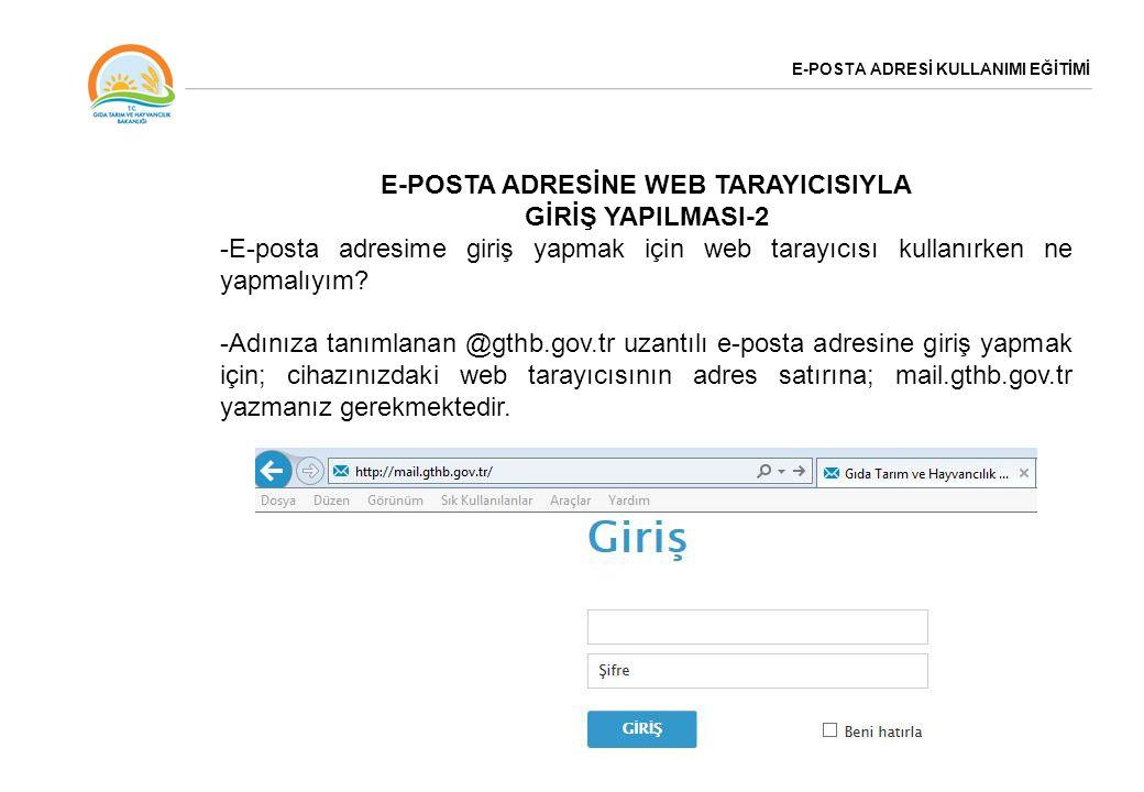 E-POSTA ADRESİ KULLANIMI EĞİTİMİ E-POSTA ADRESİNE WEB TARAYICISIYLA GİRİŞ YAPILMASI-2 -E-posta adresime giriş yapmak için web tarayıcısı kullanırken n