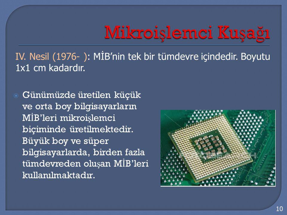  Günümüzde üretilen küçük ve orta boy bilgisayarların M İ B'leri mikroi ş lemci biçiminde üretilmektedir. Büyük boy ve süper bilgisayarlarda, birden