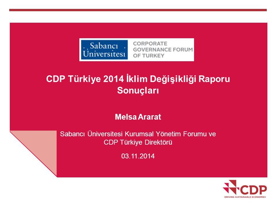 CDP Türkiye 2014 İklim Değişikliği Raporu Sonuçları Melsa Ararat Sabancı Üniversitesi Kurumsal Yönetim Forumu ve CDP Türkiye Direktörü 03.11.2014