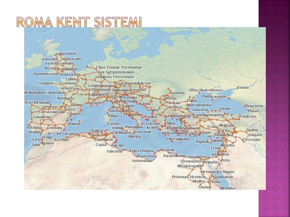  Ayrıntılı bir kent sistemi → 1200 kent  Fetihler sonrasında yeni kentler kurma → Roma kültürü  Roma'nın gücü ve ihtişamı ile kentlerin ilişkisi 