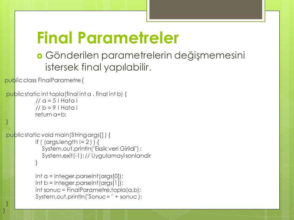 Final Parametreler  Gönderilen parametrelerin değişmemesini istersek final yapılabilir.