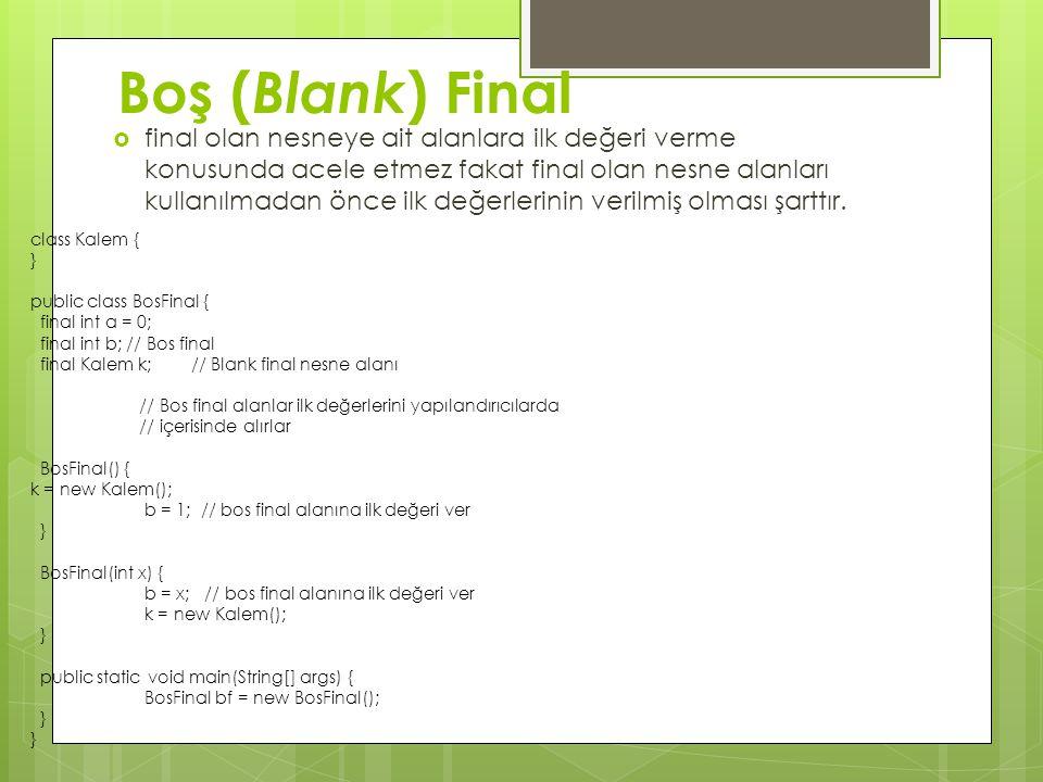 Boş ( Blank ) Final  final olan nesneye ait alanlara ilk değeri verme konusunda acele etmez fakat final olan nesne alanları kullanılmadan önce ilk değerlerinin verilmiş olması şarttır.