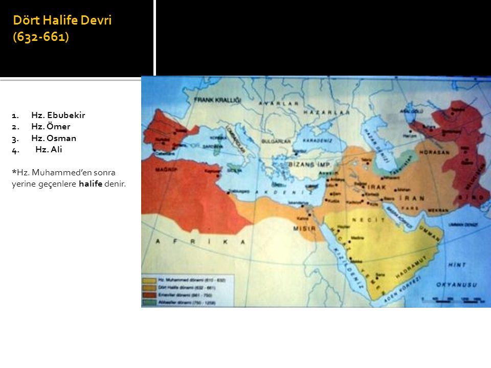 Dört Halife Devri (632-661) 1. Hz. Ebubekir 2. Hz. Ömer 3. Hz. Osman 4. Hz. Ali *Hz. Muhammed'en sonra yerine geçenlere halife denir.