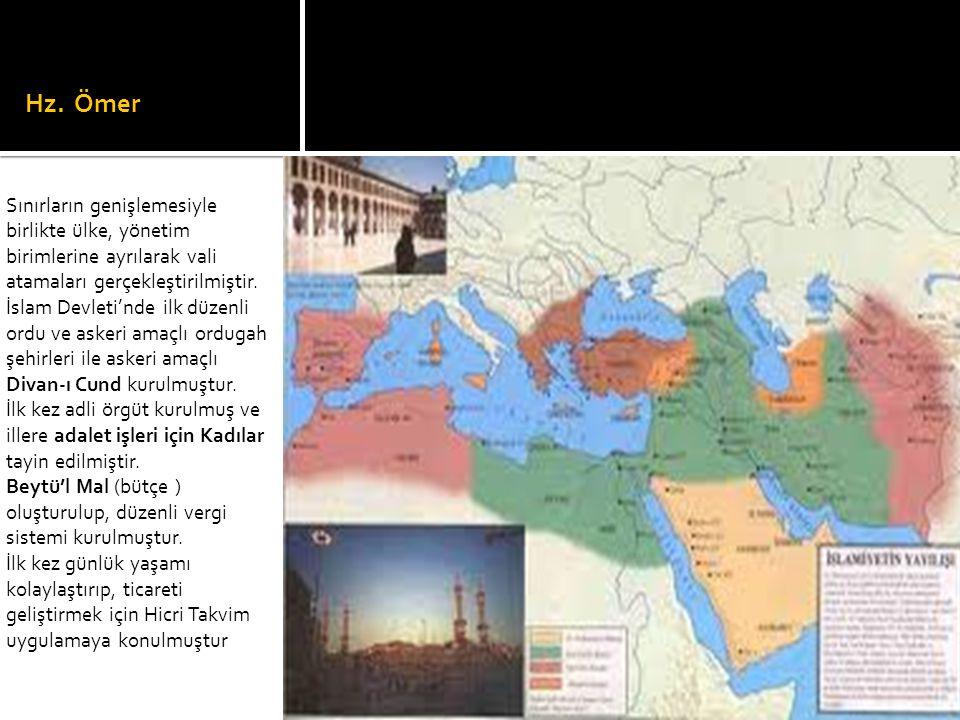 Hz. Ömer Sınırların genişlemesiyle birlikte ülke, yönetim birimlerine ayrılarak vali atamaları gerçekleştirilmiştir. İslam Devleti'nde ilk düzenli ord