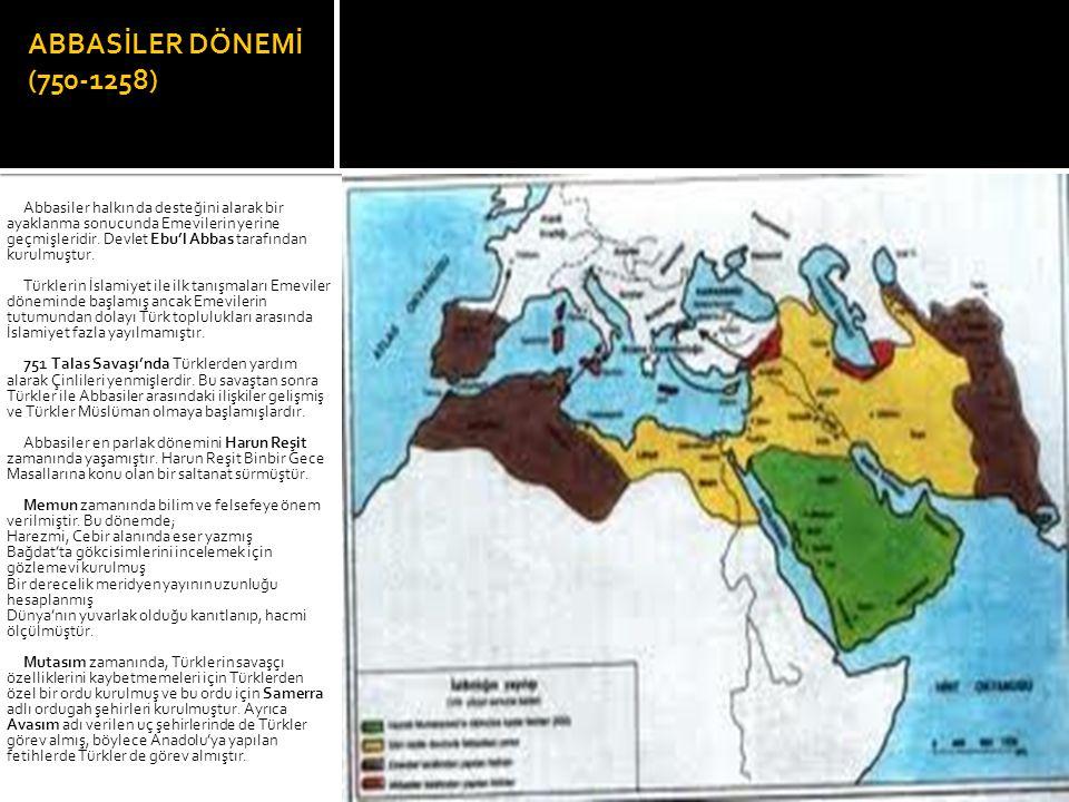 ABBASİLER DÖNEMİ (750-1258) Abbasiler halkın da desteğini alarak bir ayaklanma sonucunda Emevilerin yerine geçmişleridir. Devlet Ebu'l Abbas tarafında