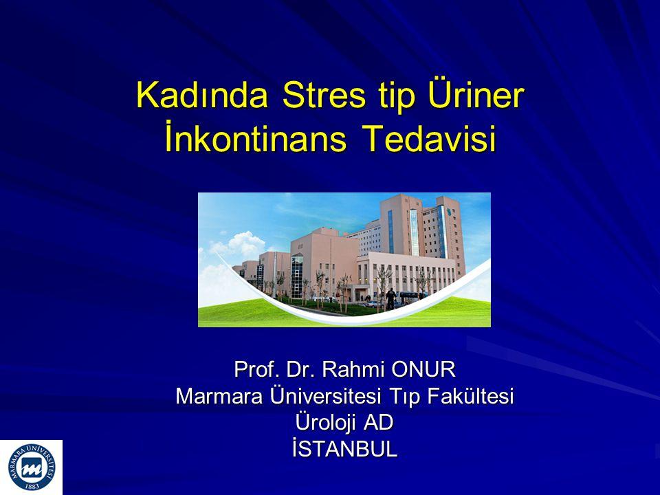 Kadında Stres tip Üriner İnkontinans Tedavisi Prof. Dr. Rahmi ONUR Marmara Üniversitesi Tıp Fakültesi Üroloji AD İSTANBUL