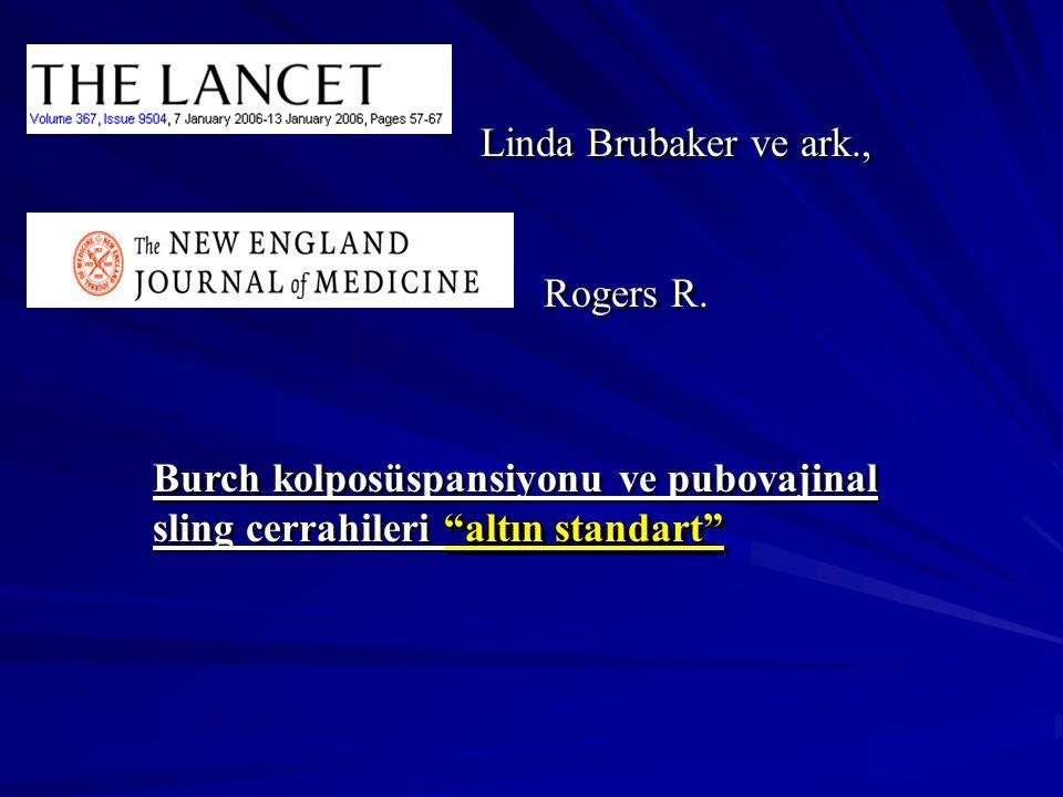 altın standart Burch kolposüspansiyonu ve pubovajinal sling cerrahileri altın standart altın standart Burch kolposüspansiyonu ve pubovajinal sling cerrahileri altın standart Linda Brubaker ve ark., Rogers R.