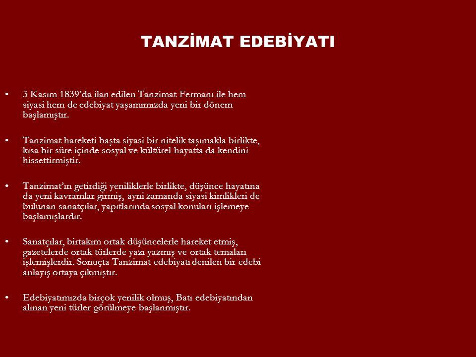3 Kasım 1839'da ilan edilen Tanzimat Fermanı ile hem siyasi hem de edebiyat yaşamımızda yeni bir dönem başlamıştır. Tanzimat hareketi başta siyasi bir