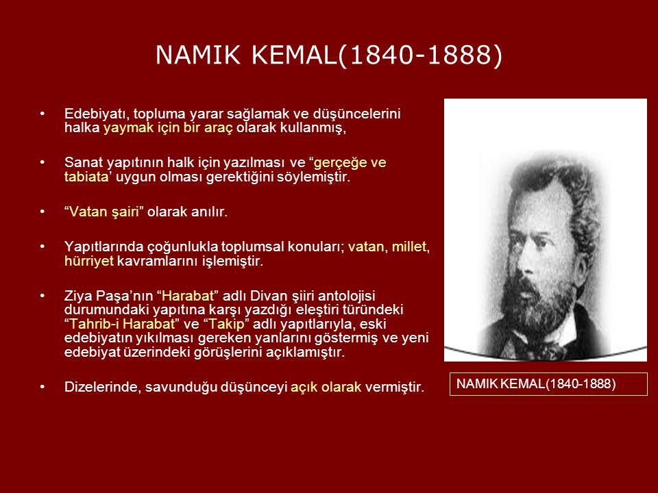 NAMIK KEMAL(1840-1888) Edebiyatı, topluma yarar sağlamak ve düşüncelerini halka yaymak için bir araç olarak kullanmış, Sanat yapıtının halk için yazıl