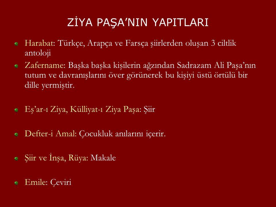 ZİYA PAŞA'NIN YAPITLARI Harabat: Türkçe, Arapça ve Farsça şiirlerden oluşan 3 ciltlik antoloji Zafername: Başka başka kişilerin ağzından Sadrazam Ali