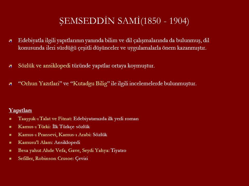 ŞEMSEDDİN SAMİ(1850 - 1904) Edebiyatla ilgili yapıtlarının yanında bilim ve dil çalışmalarında da bulunmuş, dil konusunda ileri sürdüğü çeşitli düşünc