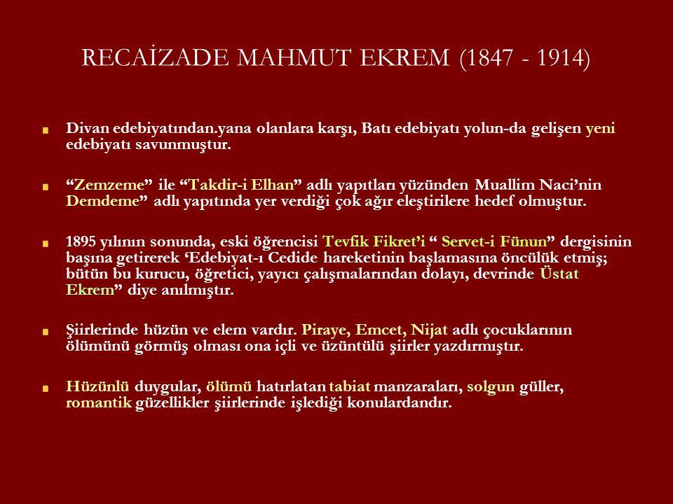 """RECAİZADE MAHMUT EKREM (1847 - 1914) Divan edebiyatından.yana olanlara karşı, Batı edebiyatı yolun-da gelişen yeni edebiyatı savunmuştur. """"Zemzeme"""" il"""