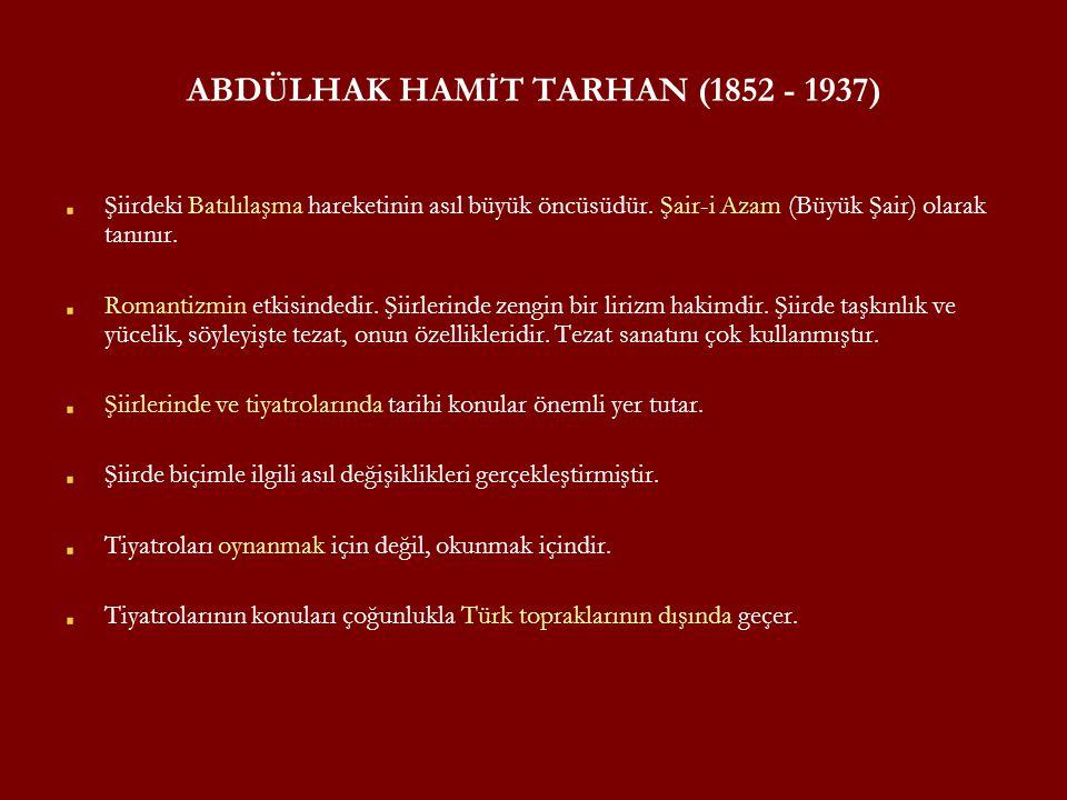 ABDÜLHAK HAMİT TARHAN (1852 - 1937) Şiirdeki Batılılaşma hareketinin asıl büyük öncüsüdür. Şair-i Azam (Büyük Şair) olarak tanınır. Romantizmin etkisi