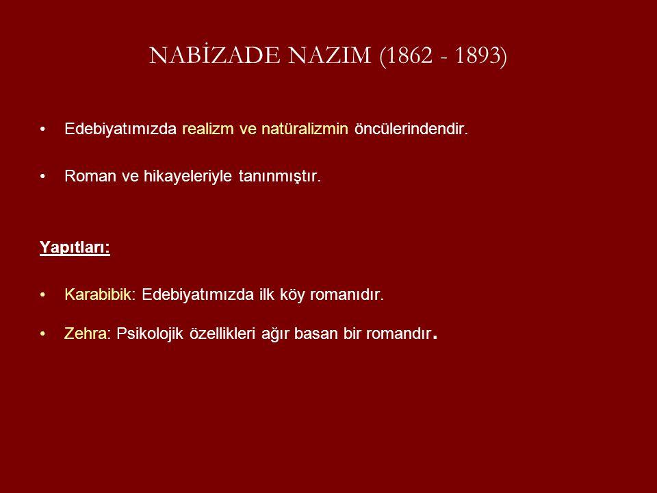 NABİZADE NAZIM (1862 - 1893) Edebiyatımızda realizm ve natüralizmin öncülerindendir. Roman ve hikayeleriyle tanınmıştır. Yapıtları: Karabibik: Edebiya