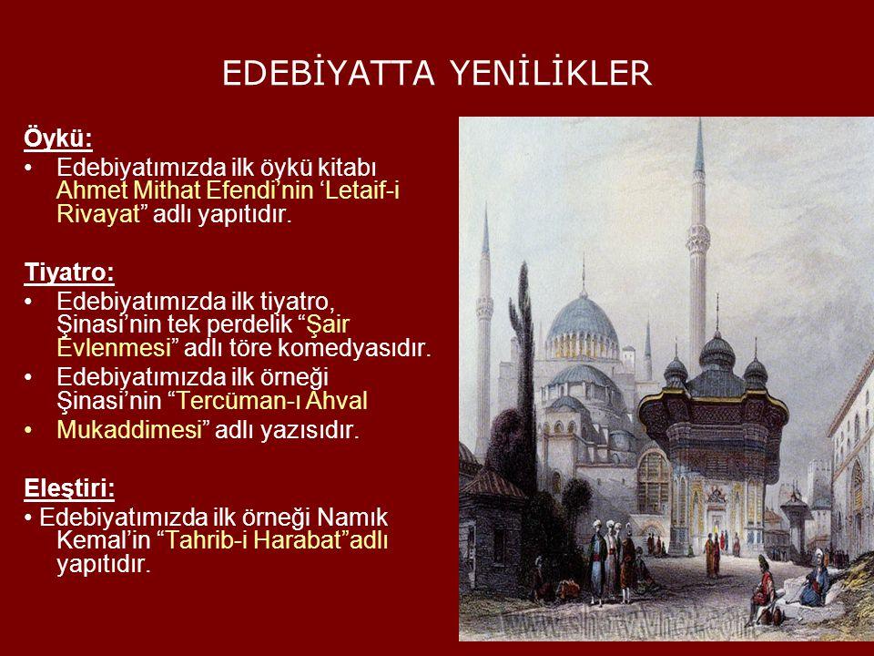 """EDEBİYATTA YENİLİKLER Öykü: Edebiyatımızda ilk öykü kitabı Ahmet Mithat Efendi'nin 'Letaif-i Rivayat"""" adlı yapıtıdır. Tiyatro: Edebiyatımızda ilk tiya"""