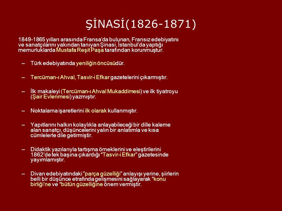 ŞİNASİ(1826-1871) 1849-1865 yılları arasında Fransa'da bulunan, Fransız edebiyatını ve sanatçılarını yakından tanıyan Şinasi, İstanbul'da yaptığı memu