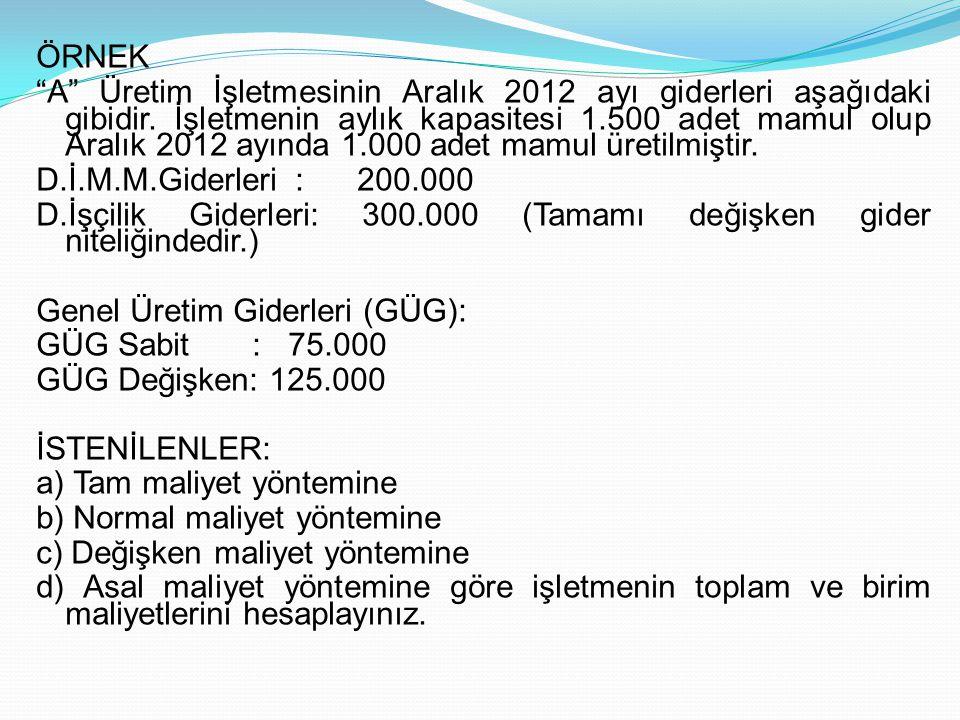 ÖRNEK A Üretim İşletmesinin Aralık 2012 ayı giderleri aşağıdaki gibidir.