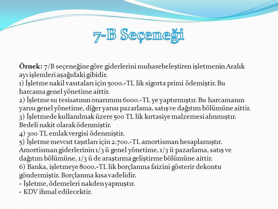 Örnek: 7/B seçeneğine göre giderlerini muhasebeleştiren işletmenin Aralık ayı işlemleri aşağıdaki gibidir.