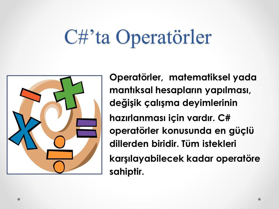 C#'ta Operatörler Operatörler, matematiksel yada mantıksal hesapların yapılması, değişik çalışma deyimlerinin hazırlanması için vardır.