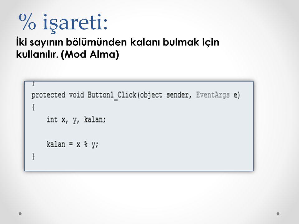 % işareti: İki sayının bölümünden kalanı bulmak için kullanılır. (Mod Alma)