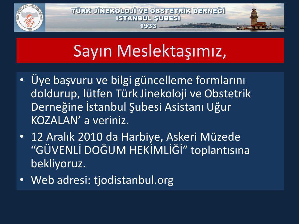 Sayın Meslektaşımız, Üye başvuru ve bilgi güncelleme formlarını doldurup, lütfen Türk Jinekoloji ve Obstetrik Derneğine İstanbul Şubesi Asistanı Uğur