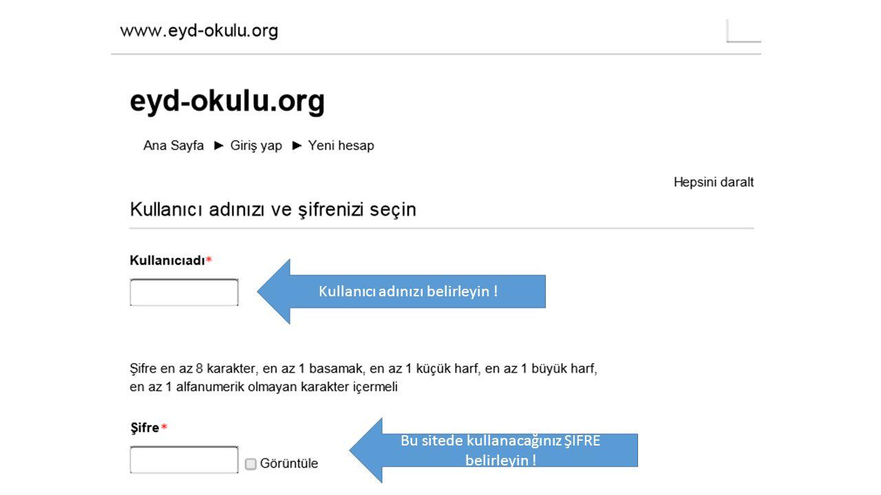 Kullanıcı adınızı belirleyin ! Bu sitede kullanacağınız ŞİFRE belirleyin !