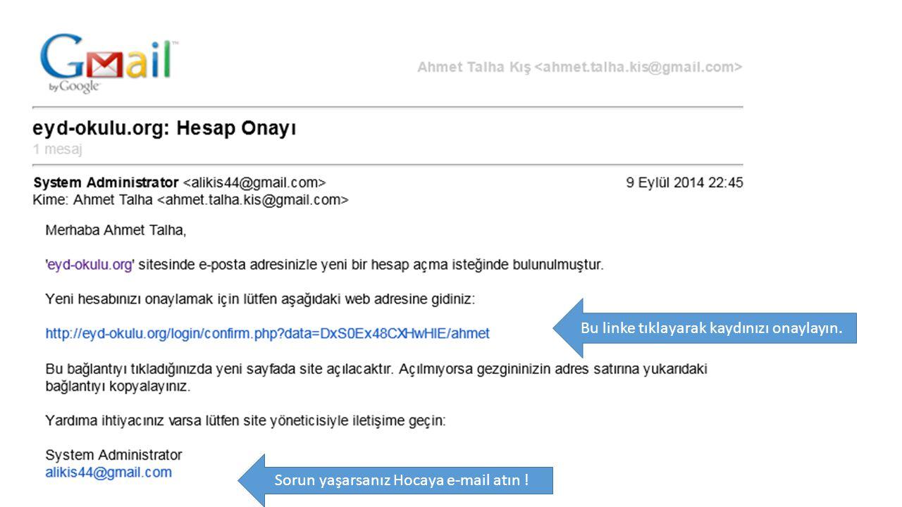 Bu linke tıklayarak kaydınızı onaylayın. Sorun yaşarsanız Hocaya e-mail atın !