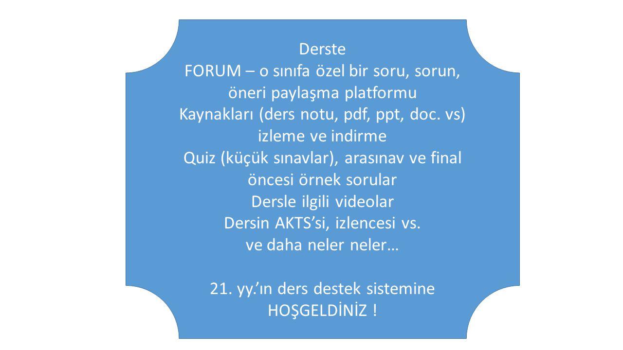 Derste FORUM – o sınıfa özel bir soru, sorun, öneri paylaşma platformu Kaynakları (ders notu, pdf, ppt, doc. vs) izleme ve indirme Quiz (küçük sınavla
