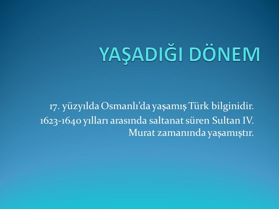 17. yüzyılda Osmanlı'da yaşamış Türk bilginidir. 1623-1640 yılları arasında saltanat süren Sultan IV. Murat zamanında yaşamıştır.
