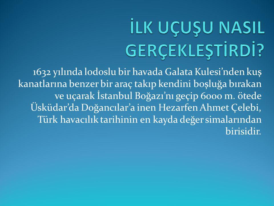 1632 yılında lodoslu bir havada Galata Kulesi'nden kuş kanatlarına benzer bir araç takıp kendini boşluğa bırakan ve uçarak İstanbul Boğazı'nı geçip 60
