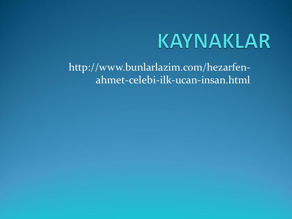 http://www.bunlarlazim.com/hezarfen- ahmet-celebi-ilk-ucan-insan.html