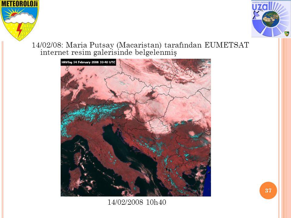 37 14/02/08: Maria Putsay (Macaristan) tarafından EUMETSAT internet resim galerisinde belgelenmiş 14/02/2008 10h40