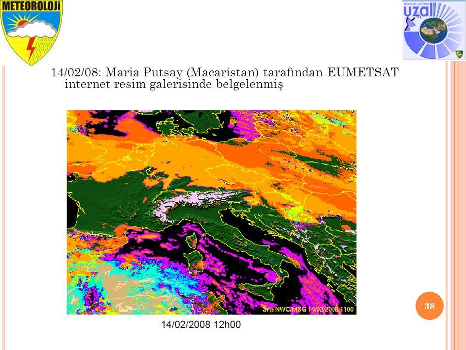 38 14/02/08: Maria Putsay (Macaristan) tarafından EUMETSAT internet resim galerisinde belgelenmiş