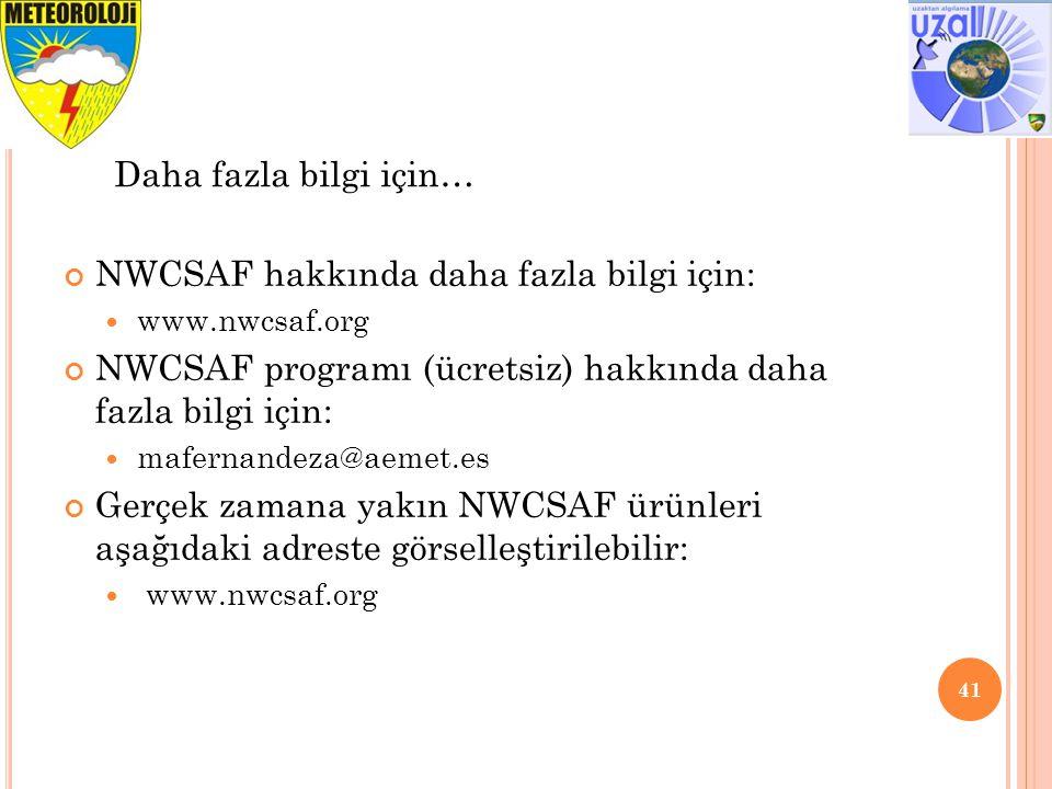 NWCSAF hakkında daha fazla bilgi için: www.nwcsaf.org NWCSAF programı (ücretsiz) hakkında daha fazla bilgi için: mafernandeza@aemet.es Gerçek zamana yakın NWCSAF ürünleri aşağıdaki adreste görselleştirilebilir: www.nwcsaf.org 41 Daha fazla bilgi için…