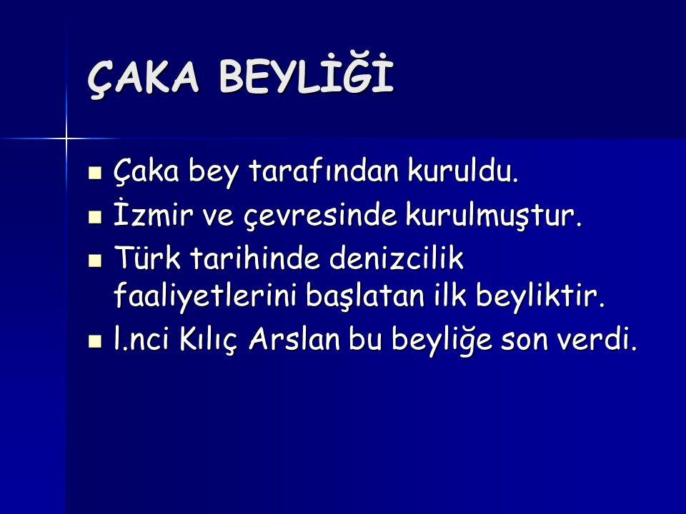 ÇAKA BEYLİĞİ Çaka bey tarafından kuruldu. Çaka bey tarafından kuruldu. İzmir ve çevresinde kurulmuştur. İzmir ve çevresinde kurulmuştur. Türk tarihind