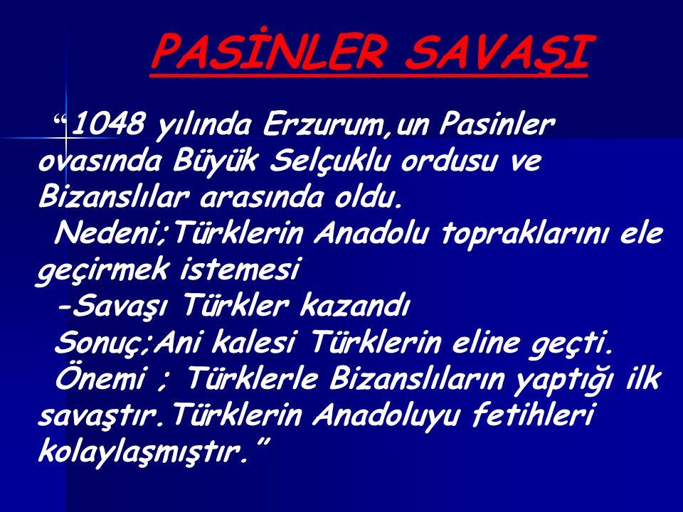""""""" 1048 yılında Erzurum,un Pasinler ovasında Büyük Selçuklu ordusu ve Bizanslılar arasında oldu. Nedeni;Türklerin Anadolu topraklarını ele geçirmek ist"""
