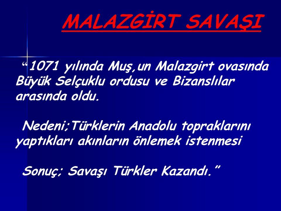 MALAZGİRT SAVAŞI 1071 yılında Muş,un Malazgirt ovasında Büyük Selçuklu ordusu ve Bizanslılar arasında oldu.