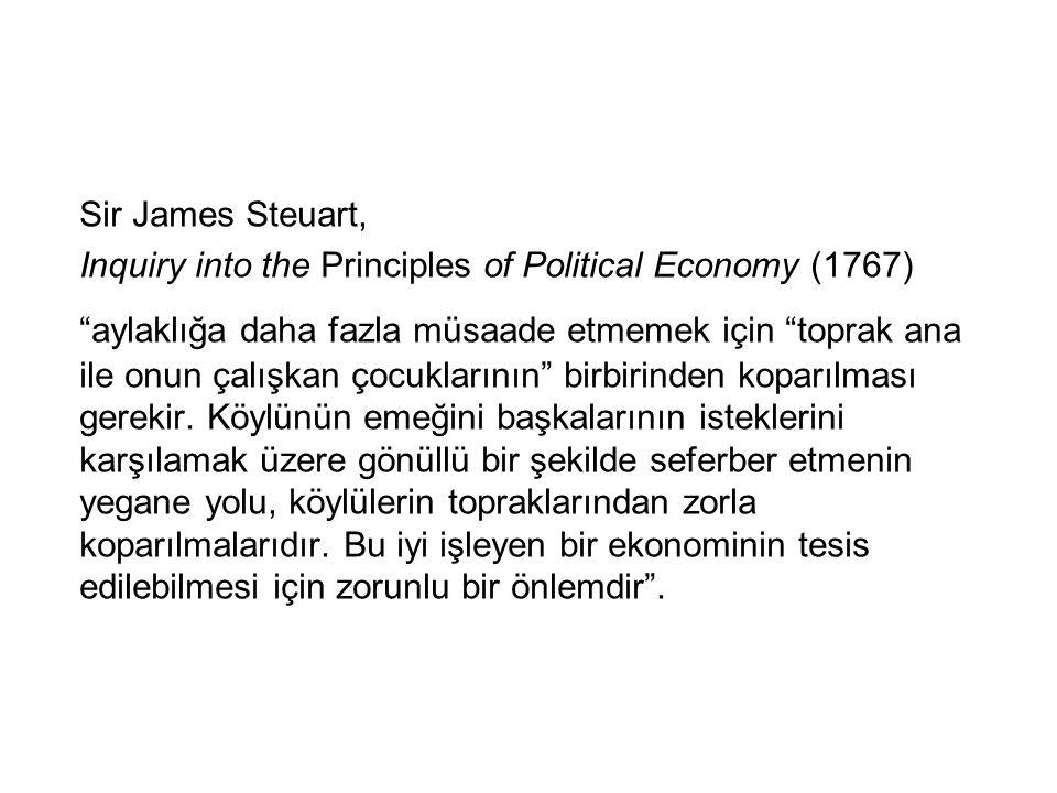 """Sir James Steuart, Inquiry into the Principles of Political Economy (1767) """"aylaklığa daha fazla müsaade etmemek için """"toprak ana ile onun çalışkan ço"""