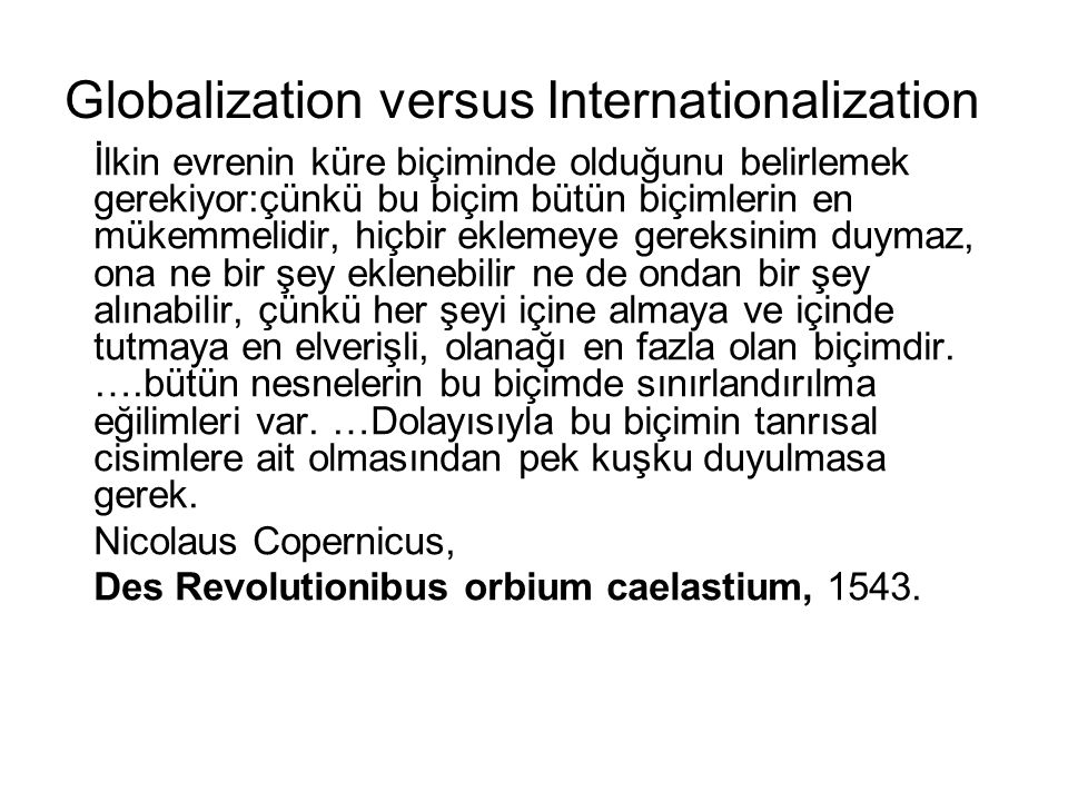 Globalization versus Internationalization İlkin evrenin küre biçiminde olduğunu belirlemek gerekiyor:çünkü bu biçim bütün biçimlerin en mükemmelidir,
